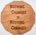 Laser Engraved Cherry Wood Coaster Nothing Changes