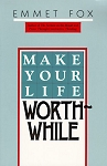Make Your Life Worth-While by Emmet Fox