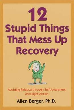 12 Stupid Things That Mess Up Recovery  Avoiding Relapse through Self-Awareness and Right Action
