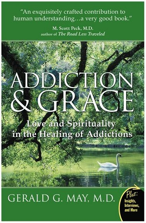 Addiction And Grace by Gerald G May, MD