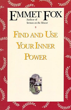 Find and Use Your Inner Power by Emmet Fox