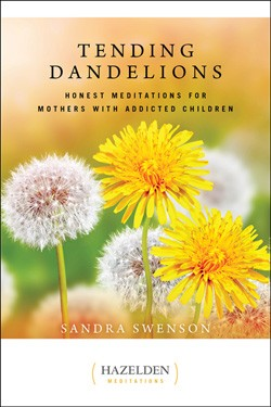 Tending Dandelions Meditations for Mothers with Addicted Children