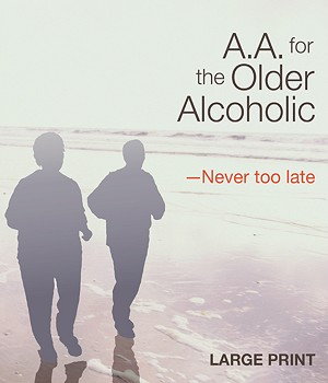 AA for the Older Alcoholic-Never Too Late